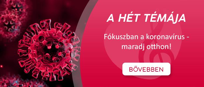 A hét témája - Fókuszban a koronavírus, maradj otthon!